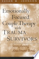 Emotionally focused couple therapy with trauma survivors : strengthening attachment bonds /
