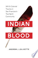 Indian blood : HIV and colonial trauma in San Francisco's two-spirit community /