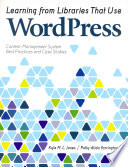 Learning from libraries that use WordPress : content-management system best practices and case studies /