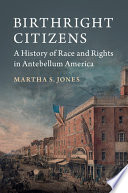 Birthright citizens : a history of race and rights in antebellum America /