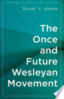 The once and future Wesleyan movement /