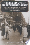 Rereading the Harlem renaissance : race, class, and gender in the fiction of Jessie Fauset, Zora Neale Hurston, and Dorothy West /