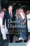 Desert diplomat : inside Saudi Arabia following 9/11 /