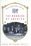 The wonders of America : reinventing Jewish culture 1880-1950 /
