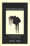 Transcending Blackness : from the new millennium Mulatta to the exceptional multiracial /