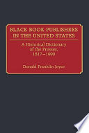 Black book publishers in the United States : a historical dictionary of the presses, 1817-1990 /
