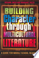Building character through multicultural literature : a guide for middle school readers /