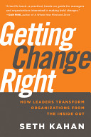 Getting change right : how leaders transform organizations from the inside out /
