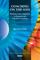 Coaching on the axis : working with complexity in business and executive coaching.  /