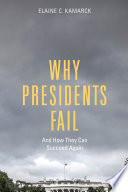 Why presidents fail : and how they can succeed again /