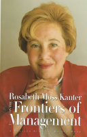 Rosabeth Moss Kanter on the frontiers of management /