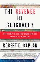 The revenge of geography : what the map tells us about coming conflicts and the battle against fate /