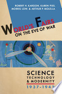 World's fairs on the eve of war : science, technology, and modernity, 1937-1942 /
