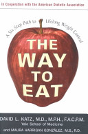 The way to eat : a six-step path to lifelong weight control /