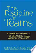The discipline of teams : a mindbook-workbook for delivering small group performance /