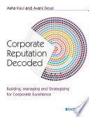 Corporate reputation decoded : building, managing and strategising for corporate excellence /