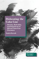 Dislocating the color line : identity, hybridity, and singularity in African-American narrative /
