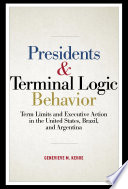 Presidents & terminal logic behavior : term limits and executive action in the United States, Brazil, and Argentina /