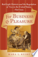 For Business and Pleasure Red-Light Districts and the Regulation of Vice in the United States, 1890ђ́أ1933 /