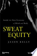 Sweat equity : inside the new economy of mind and body /