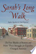 Sarah's long walk : the free Blacks of Boston and how their struggle for equality changed America /