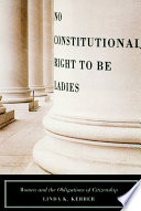 No constitutional right to be ladies : women and the obligations of citizenship /