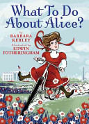 What to do about Alice? : how Alice Roosevelt broke the rules, charmed the world, and drove her father Teddy crazy! /