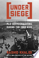 Under siege : P.L.O. decisionmaking during the 1982 war /
