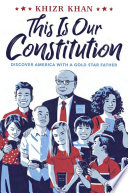 This is our Constitution : discover America with a Gold Star father /