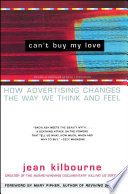 Can't buy my love : how advertising changes the way we think and feel /