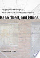 Race, theft, and ethics : property matters in African American literature /