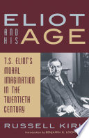 Eliot and his age : T.S. Eliot's moral imagination in the twentieth century /