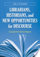 Librarians, historians, and new opportunities for discourse : a guide for Clio's helpers /
