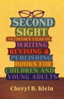 Second sight : an editor's talks on writing, revising, and publishing books for children and young adults /