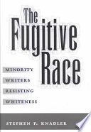 The fugitive race : minority writers resisting whiteness /