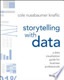 Storytelling with data : a data visualization guide for business professionals /