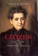 Citizen : Jane Addams and the struggle for democracy /