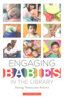 Engaging babies in the library : putting theory into practice /