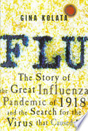 Flu : the story of the great influenza pandemic of 1918 and the search for the virus that caused it /