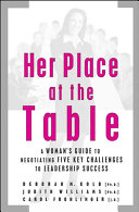 Her place at the table : a woman's guide to negotiating five key challenges to leadership success /