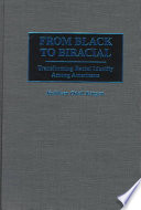 From Black to biracial : transforming racial identity among Americans /