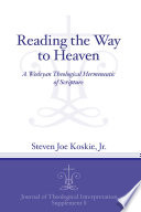Reading the way to heaven : a Wesleyan theological hermeneutic of scripture /