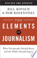The elements of journalism : what newspeople should know and the public should expect /