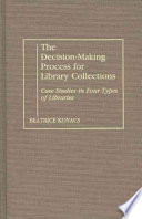 The decision-making process for library collections : case studies in four types of libraries /