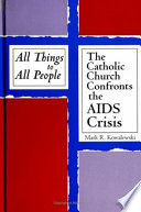 All things to all people : the Catholic Church confronts the AIDS crisis /