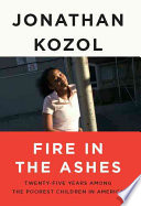 Fire in the ashes : twenty-five years among the poorest children in America /