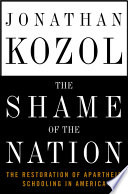 The shame of the nation : the restoration of apartheid schooling in America /