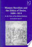 Women novelists and the ethics of desire, 1684-1814 : in the voice of our biblical mothers /