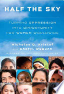 Half the sky : turning oppression into opportunity for women worldwide /
