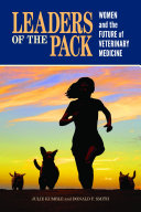 Leaders of the pack : women and the future of veterinary medicine /
